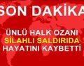 Son Dakika ! ÜNLÜ HALK OZANI SİLAHLI SALDIRIDA HAYATINI KAYBETTİ
